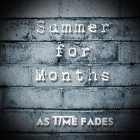 Summer for Months — As Time Fades