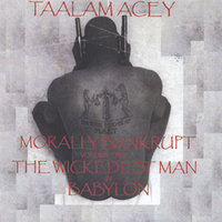 Morally Bankrupt Volume One: the Wickedest Man in Babylon — Taalam Acey