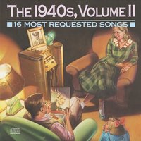 16 Most Requested Songs Of The 1940'S,  Volume II — сборник