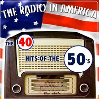 The Radio in America. The 40 Hits of the 50 ´s — сборник