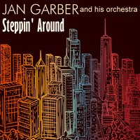 Steppin' Around — Jan Garber & His Orchestra, Garber-Davis Orchestra, Garber-Davis Orchestra|Jan Garber & His Orchestra