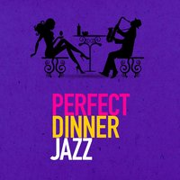 Perfect Dinner Jazz — Dinner Jazz, Dinner Music, Restaurant Music, Dinner Jazz|Dinner Music|Restaurant Music