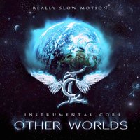 Other Worlds — Really Slow Motion, Instrumental Core