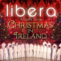 Angels Sing - Christmas in Ireland — Франц Грубер, Иоганн Пахельбель, Libera