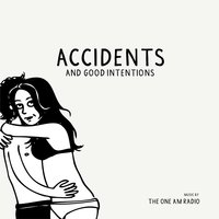 Accidents & Good Intentions — The One AM Radio