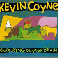 Knocking On Your Brain — Kevin Coyne