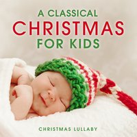 A Classical Christmas for Kids: Christmas Lullaby — сборник