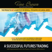 Futures Trading Trader Success: Self-Improvement with the Power of Positive Affirmations — Tina Brown