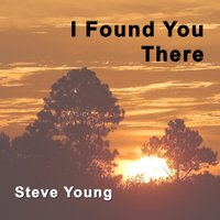 I Found You There — Steve Young