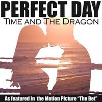 "Perfect Day (As Featured In ""The Bet"") — Time and The Dragon"