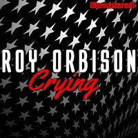 Crying — Roy Orbison