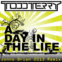 A Day In The Life - Jonno Brien 2013 Remix — Todd Terry, Black Riot, Jonno Brien