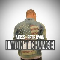 I Won't Change — Moss & Pete Ryan