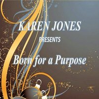 Born for a Purpose — Karen Jones