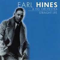 Straight Life — Earl Hines & His Orchestra