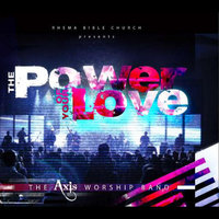 The Power of Your Love — The Axis Worship Band