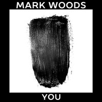 You — Mark Woods