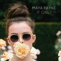 If Only — Maya Payne