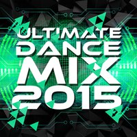Ultimate Dance Mix 2015 — Dance Hits 2014