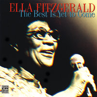 The Best Is Yet To Come — Ella Fitzgerald