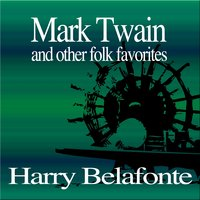 Mark Twain and Other Folk Favorites — Harry Belafonte