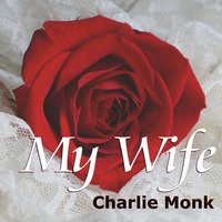 My Wife — Charlie Monk
