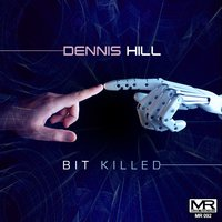 Bit Killed — Dennis Hill