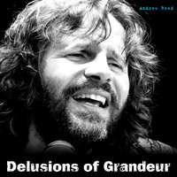 Delusions of Grandeur — Andrew Reed