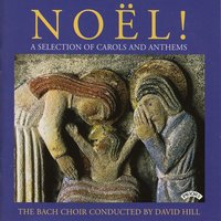 Noel! - A Selection of Carols and Anthems — The Bach Choir|The Choristers of Winchester Cathedral