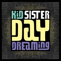 Daydreaming — Kid Sister