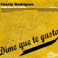 Dime Que Te Gusta — Charly Rodriguez