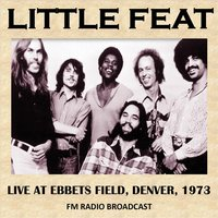 Live at Ebbets Field, Denver, 1973 (Fm Radio Broadcast) — Little Feat