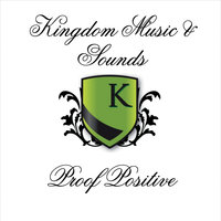 Proof Positive — Kingdom Music & Sounds