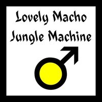 Lovely Macho — Jungle Machine