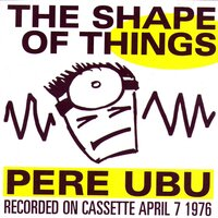 The Shape of Things — Pere Ubu