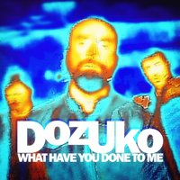 What Have You Done to Me — Dozuko