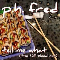 Tell Me What — P.H. Fred