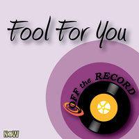 Fool For You — Off The Record