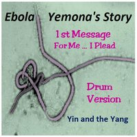Ebola Yemona's Story: 1st Message — Yin and the Yang