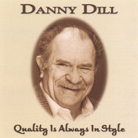 Quality Is Always In Style — Danny Dill