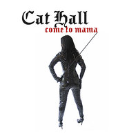 Come to Mama — Cat Hall