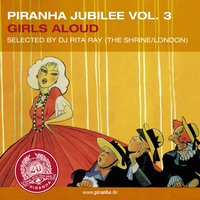 Piranha Jubilee Vol. 3: Girls Aloud — DJ Rita Ray presents Piranha Artists