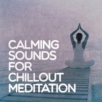 Calming Sounds for Chillout Meditation — Calming Sounds