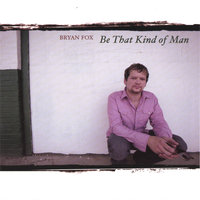 Be That Kind Of Man — Bryan Fox
