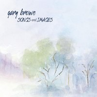 Songs and Images — Gary Browe
