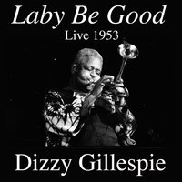 Laby Be Good: Live 1953 — Dizzy Gillespie