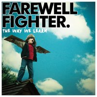 The Way We Learn — Farewell Fighter
