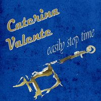 Easily Stop Time — Caterina Valente