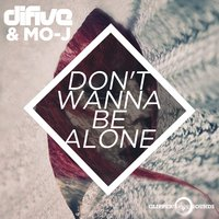 Don't Wanna Be Alone — Difive, Mo-J