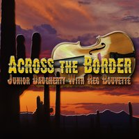Across the Border — Junior Daugherty, Reg Bouvette, Jr. Daugherty With Reg Bouvet
